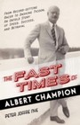 Fast Times of Albert Champion - From Record-Setting Racer to Dashing Tycoon, An Untold Story of Speed, Success, and Betrayal