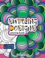 Swirling Designs Coloring Book - 18 Fun Designs + See How Colors Play Together + Creative Ideas