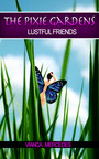 The Pixie Gardens - Lustful Friends