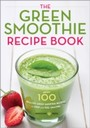 Green Smoothie Recipe Book - Over 100 Healthy Green Smoothie Recipes to Look and Feel Amazing