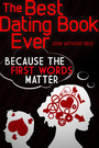 The Best Dating Book Ever - Volume One: Because the First Words Matter