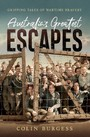 Australia's Greatest Escapes - Gripping tales of wartime bravery