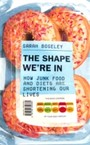 Shape We're In - How Junk Food and Diets are Shortening Our Lives
