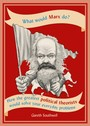What Would Marx Do? - How the greatest political theorists would solve your everyday problems