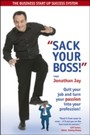Sack Your Boss - Quit your job and turn your passion into your profession