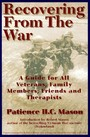 Recovering from the War - A Guide for All Veterans, Family Members, Friends, and Therapists