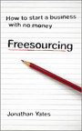 Freesourcing - How To Start a Business with No Money