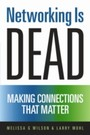 Networking Is Dead - Making Connections That Matter
