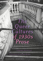 The Queer Cultures of 1930s Prose - Language, Identity and Performance in Interwar Britain