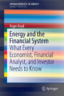 Energy and the Financial System - What Every Economist, Financial Analyst, and Investor Needs to Know