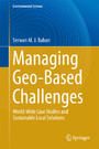 Managing Geo-Based Challenges - World-Wide Case Studies and Sustainable Local Solutions