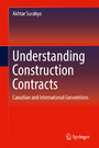 Understanding Construction Contracts - Canadian and International Conventions