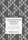 The Economics of Public Health - Evaluating Public Health Interventions