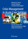 Crisis Management in Acute Care Settings - Human Factors and Team Psychology in a High Stakes Environment
