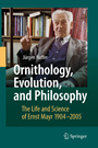 Ornithology, Evolution, and Philosophy - The Life and Science of Ernst Mayr 1904-2005