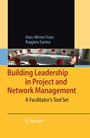 Building Leadership in Project and Network Management - A Facilitator's Tool Set