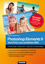 Photoshop Elements 9 - Vom Foto zum perfekten Bild