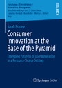 Consumer Innovation at the Base of the Pyramid - Emerging Patterns of User Innovation in a Resource-Scarce Setting