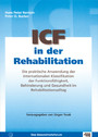 ICF in der Rehabilitation - Die praktische Anwendung der internationalen Klassifikation der Funktionsfähigkeit, Behinderung und Gesundheit im Rehabilitationsalltag