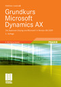 Grundkurs Microsoft Dynamics AX - Die Business-Lösung von Microsoft in Version AX 2009