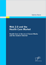 Web 2.0 and the Health Care Market - Health Care in the era of Social Media and the modern Internet
