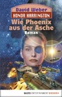 Wie Phoenix aus der Asche - Honor Harrington, Bd. 11. Roman