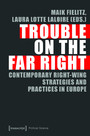Trouble on the Far Right - Contemporary Right-Wing Strategies and Practices in Europe