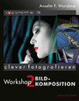 Bildkomposition - clever fotografieren, Workshop 2