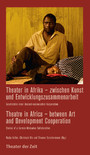 Theater in Afrika - zwischen Kunst und Entwicklungszusammenarbeit / Theatre in Africa - between Art and Development Cooperation - Geschichten einer deutsch-malawischen Kooperation / Stories of a German-Malawian Collaboration