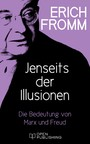 Jenseits der Illusionen. Die Bedeutung von Marx und Freud - Beyond the Chains of Illusion. My Encounter with Marx and Freud