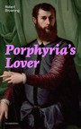 Porphyria's Lover (Complete Edition) - A Psychological Poem from one of the most important Victorian poets and playwrights, regarded as a sage and philosopher-poet, known for My Last Duchess, The Pied Piper of Hamelin, Paracelsus...