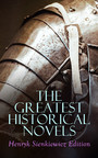 The Greatest Historical Novels: Henryk Sienkiewicz Edition - Quo Vadis, With Fire and Sword, The Deluge, Pan Michael, On the Field of Glory