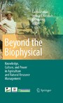 Beyond the Biophysical - Knowledge, Culture, and Power in Agriculture and Natural Resource Management