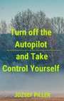 Turn off the autopilot and Take control yourself