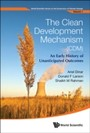 CLEAN DEVELOPMENT MECHANISM (CDM), THE - AN EARLY HISTORY OF UNANTICIPATED OUTCOMES