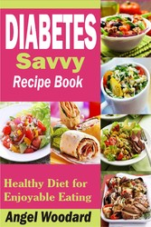 Diabetes Savvy Recipe Book - Healthy Diet for E...