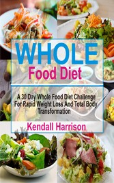 Whole Food Diet - A 30 Day Whole Food Diet Chal...