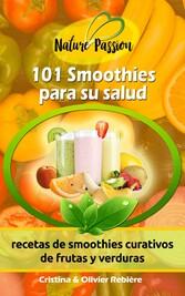 101 Smoothies para su salud - recetas de smoothies curativos de frutas y verduras