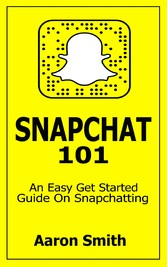 Snapchat 101 - An Easy Get Started Guide On Sna...
