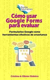 Cómo usar Google Forms para evaluar - Formularios y cuestionarios de Google como herramientas efectivas de enseñanza