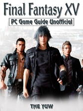 Final Fantasy XV PC Game Guide Unofficial