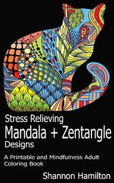 Stress Relieving Mandala+Zentangle Designs - A Printable and Mindfulness Adult Coloring Book