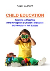 Child Education - Parenting and Teaching in the Development of Childrens Intelligence and Promotion of their Success