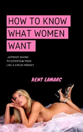 How to Know What Women Want - ...Without Having...