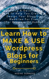 Learn How to MAKE & USE Wordpress Blogs for Beg...