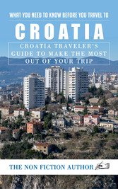 What You Need to Know Before You Travel to Croatia - Croatia Travelers Guide to Make the Most Out of Your Trip
