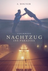 Nachtzug ins Paradies - A Gay Romance