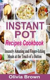 Instant Pot Recipes Cookbook - Insanely Amazing...