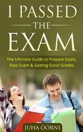 I Passed The Exam - The Ultimate Guide to Prepare Exam, Pass Exam & Getting Good Grades