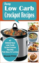 Tasty Low-carb Crockpot Recipes - 47 Irresistible Low Carb Slow Cooker Recipes For Healthy Living